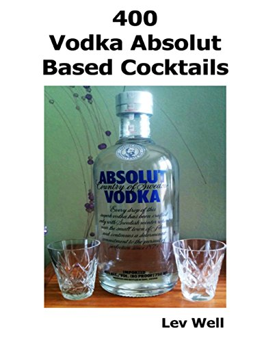 400 Vodka Absolut Based Cocktails (English Edition)