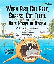 When Fish Got Feet, Sharks Got Teeth, and Bugs Began to Swarm: A Cartoon Prehistory of Life Long Before Dinosaurs (Hannah Bonner)