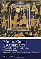 Minor Greek Tragedians: Fourth-century and Hellenistic Poets: Fragments from the Tragedies With Selected Testimonia (Aris Phillips Classical Texts)