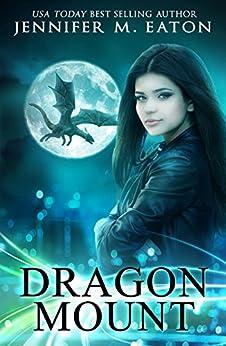Dragon Mount: A Dragon Shifter Urban Fantasy Romance by [Jennifer M. Eaton]