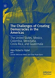 The Challenges of Creating Democracies in the Americas: The United States, Mexico, Colombia, Venezuela, Costa Rica, and Guatemala