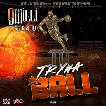 Tryna Ball (feat. S Moe & SF Neff)