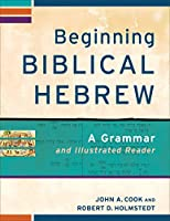 Beginning Biblical Hebrew: A Grammar and Illustrated Reader: Lessons, Appendixes, and Glossaries (Learning Biblical Hebrew)