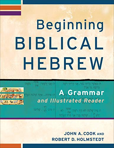 Beginning Biblical Hebrew: A Grammar And Illustrated Reader (Learning Biblical Hebrew)
