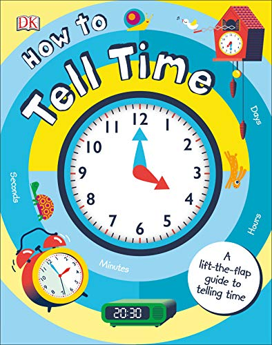 How to Tell Time: A Lift-the-Flap Guide to Telling Time