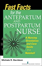 Fast Facts for the Antepartum and Postpartum Nurse: A Nursing Orientation and Care Guide in a Nutshell