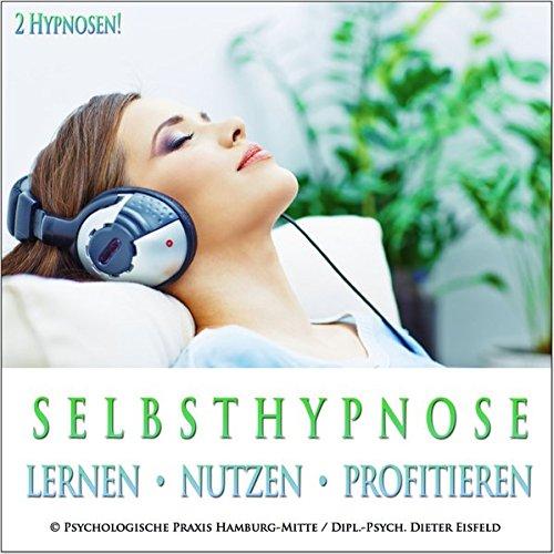 SELBSTHYPNOSE - LERNEN, NUTZEN, PROFITIEREN: (Audio-CD mit 2 Hypnose-Anleitungen) / ...Selbsthypnose ist ein wirkungsvollstes mentales Werkzeug überhaupt.