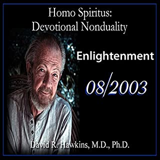 Homo Spiritus: Devotional Nonduality Series (Enlightenment - August 2003)                   Written by:                                                                                                                                 David R. Hawkins M.D.                               Narrated by:                                                                                                                                 David R. Hawkins                      Length: 5 hrs and 9 mins     Not rated yet     Overall 0.0