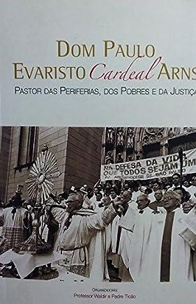 Dom Paulo Evaristo Arns - Cardeal - Pastor das Periferias