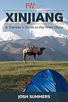 Xinjiang | A Traveler's Guide to Far West China by [Josh Summers]