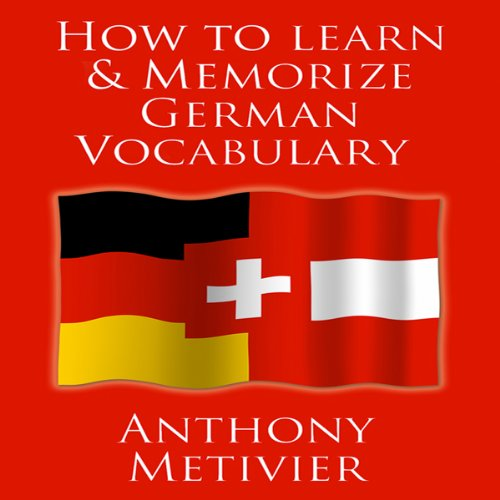 How to Learn and Memorize German Vocabulary                   By:                                                                                                                                 Anthony Metivier                               Narrated by:                                                                                                                                 Timothy McKean                      Length: 2 hrs and 5 mins     4 ratings     Overall 1.3