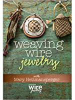 Weaving Wire Jewelry with Mary Hettmansperger