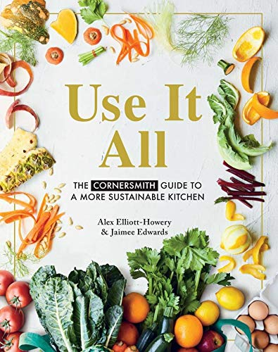 Use It All: The Cornersmith guide to your sustainable home kitchen