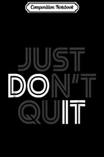Composition Notebook: Just Don't Quit - Do It Motivational Statement  Journal/Notebook Blank Lined Ruled 6x9 100 Pages