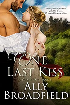 One Last Kiss (It's in His Kiss Book 2) by [Ally Broadfield]