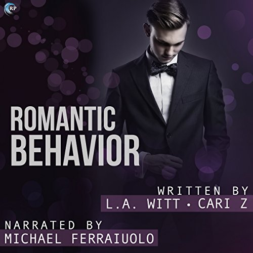 Romantic Behavior     Bad Behavior, Book 4              By:                                                                                                                                 L.A. Witt,                                                                                        Cari Z.                               Narrated by:                                                                                                                                 Michael Ferraiuolo                      Length: 3 hrs and 2 mins     59 ratings     Overall 4.7