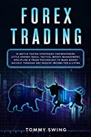 Forex Trading: 10 battle-tested strategies for beginners. Little-known tools, tactics, money management, discipline and trade psychology to make money quickly through day passive income for a living