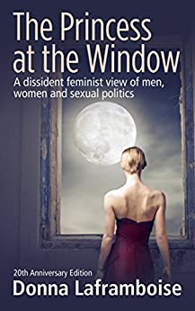 The Princess at the Window: A dissident feminist view of men, women and sexual politics by [Donna Laframboise]