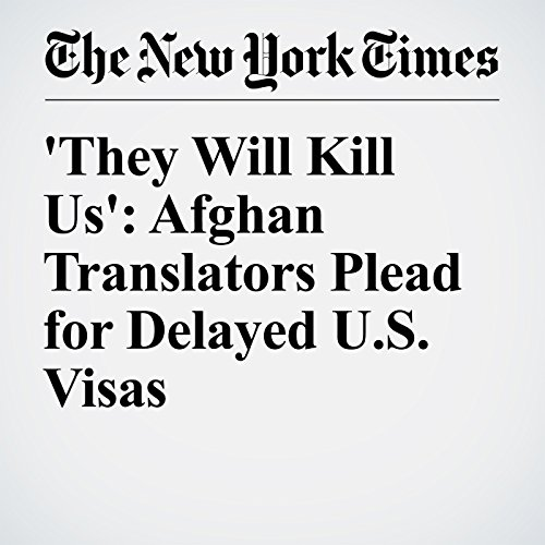 They Will Kill Us': Afghan Translators Plead for Delayed U.S. Visas audiobook cover art