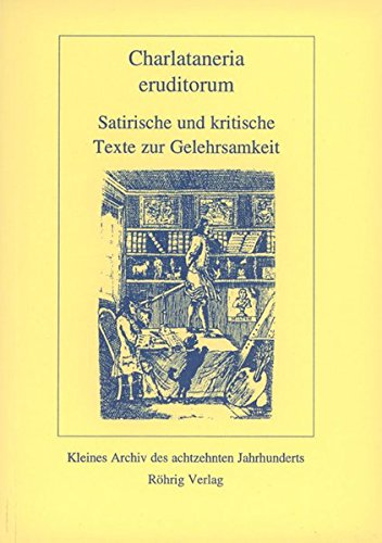 Charlataneria eruditorum: Satirische und kritische Texte zur Gelehrsamkeit (Kleines Archiv des achtzehnten Jahrhunderts)