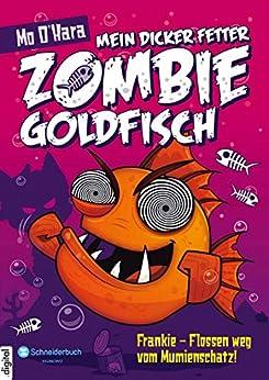 Mein dicker fetter Zombie-Goldfisch, Band 07: Frankie - Flossen weg vom Mumienschatz! (German Edition) by [Mo O'Hara, Diana Steinbrede]
