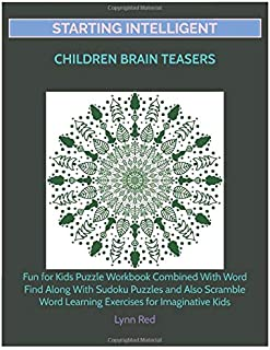 Starting Intelligent Children Brain Teasers: Fun for Kids Puzzle Workbook Combined With Word Find Along With Sudoku Puzzle...