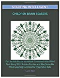 Starting Intelligent Children Brain Teasers: Fun for Kids Puzzle Workbook Combined With Word Find Along With Sudoku Puzzles and Also Scramble Word Learning Exercises for Imaginative Kids
