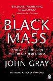 Black Mass: Apocalyptic Religion and the Death of Utopia - John Gray