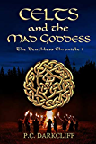 Celts and the Mad Goddess (The Deathless Chronicle)