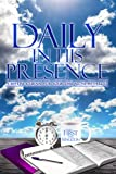 DAILY IN HIS PRESENCE: A 365-DAY Journal for Your Time Alone with God
