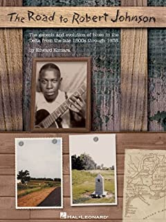 The Road to Robert Johnson: The Genesis and Evolution of Blues in the Delta from the Late 1800s Through 1938