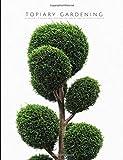 Topiary Gardening: Gardener's Logbook Planner to Design Tabletop, Pot, Planter, Indoor and Outdoor Topiaries