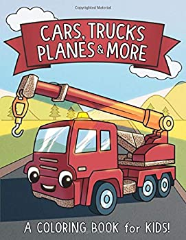 Cars Trucks Planes and More  A Coloring Book for Kids!