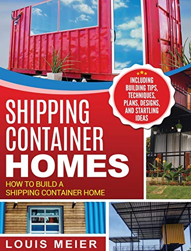 Compare Textbook Prices for Shipping Container Homes: How to Build a Shipping Container Home - Including Building Tips, Techniques, Plans, Designs, and Startling Ideas  ISBN 9781647482978 by Meier, Louis