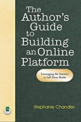 The Author's Guide to Building an Online Platform: Leveraging the Internet to Sell More Books Paperback
