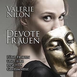 Devote Frauen     Fünf Frauen und ihre devoten Geheimnisse              By:                                                                                                                                 Valerie Nilon                               Narrated by:                                                                                                                                 Laura Aureem                      Length: 5 hrs and 37 mins     1 rating     Overall 4.0