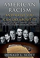 American Racism and What You Can Do About It: The Hard Truth About America and Americans