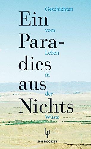 Ein Paradies aus Nichts: Geschichten vom Leben in der Wüste (Arabische Welten)