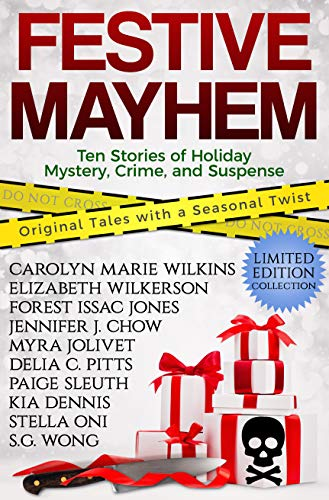Festive Mayhem: Ten Stories of Holiday Mystery, Crime, and Suspense by [Carolyn Marie Wilkins, S.G. Wong, Elizabeth Wilkerson, Stella Oni, Kia Dennis, Forest Issac Jones, Delia C. Pitts, Myra Jolivet, Jennifer J. Chow, Paige Sleuth]