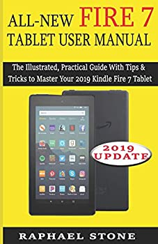 ALL-NEW FIRE 7 TABLET USER MANUAL  The Illustrated Practical Guide With Tips and Tricks to Master Your 2019 Kindle Fire 7 Tablet
