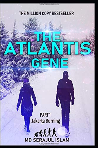 THE ATLANTIS GENE (Part I – Jakarta Burning): THE GREATEST MYSTERY OF ALL TIME THE HISTORY OF HUMAN ORIGINS WILL BE REVEALED BOOK (Part-1 Jakarta Burning (Chapter 11 to 25))