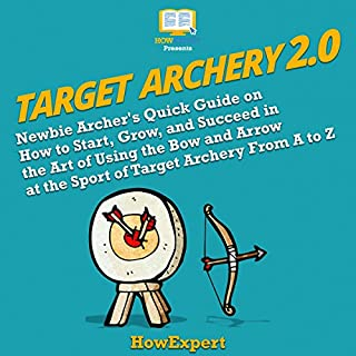 Target Archery 2.0: Newbie Archer's Quick Guide on How to Start, Grow, and Succeed in the Art of Using the Bow and Arrow at the Sport of Target Archery from A to Z                   By:                                                                                                                                 HowExpert                               Narrated by:                                                                                                                                 JD Kelly                      Length: 1 hr and 20 mins     Not rated yet     Overall 0.0