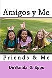 Amigos y Me: Friends & Me (Spanish Edition)