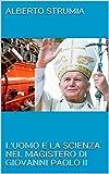 L'uomo e la scienza nel Magistero di Giovanni Paolo II (Saggi Vol. 1) (Italian Edition)