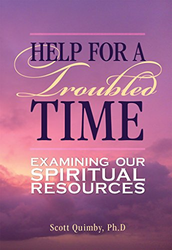 Help for a Troubled Time: Examining Our Spiritual Resources