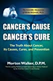 Cancer's Cause Cancer's Cure: The Truth about Cancer, its Causes, Cures, and Prevention
