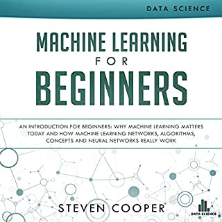 Machine Learning for Beginners: An Introduction for Beginners, Why Machine Learning Matters Today and How Machine Learning Networks, Algorithms, Concepts and Neural Networks Really Work audiobook cover art