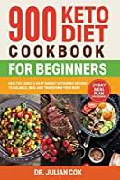 900 Keto Diet Cookbook for Beginners: Healthy, Quick, and Easy Budget Ketogenic Recipes to Balance, Heal and Transform your Body - 21-Day Meal Plan for Beginners
