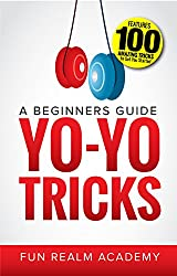 Image: Yo-Yo Tricks: A Beginners Guide: Features 100 Amazing Tricks to Get You Started | Kindle Edition | by Fun Realm Academy (Author). Publication Date: January 18, 2018