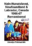 Nain-Nunatsiavut, Newfoundland and Labrador, Canada 1966-67 Remembered...